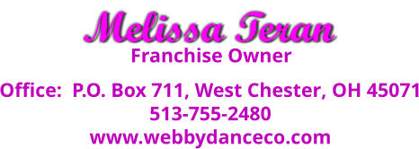 Office:  P.O. Box 711, West Chester, OH 45071 513-755-2480 www.webbydanceco.com Franchise Owner