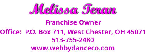 Franchise Owner Office:  P.O. Box 711, West Chester, OH 45071 513-755-2480 www.webbydanceco.com